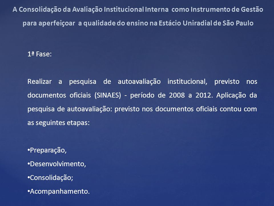 1ª Fase: Realizar a pesquisa de autoavaliação institucional, previsto nos documentos oficiais (SINAES) - período de 2008 a 2012.