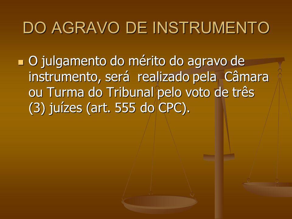 DO AGRAVO DE INSTRUMENTO O julgamento do mérito do agravo de instrumento, será realizado pela Câmara ou Turma do Tribunal pelo voto de três (3) juízes