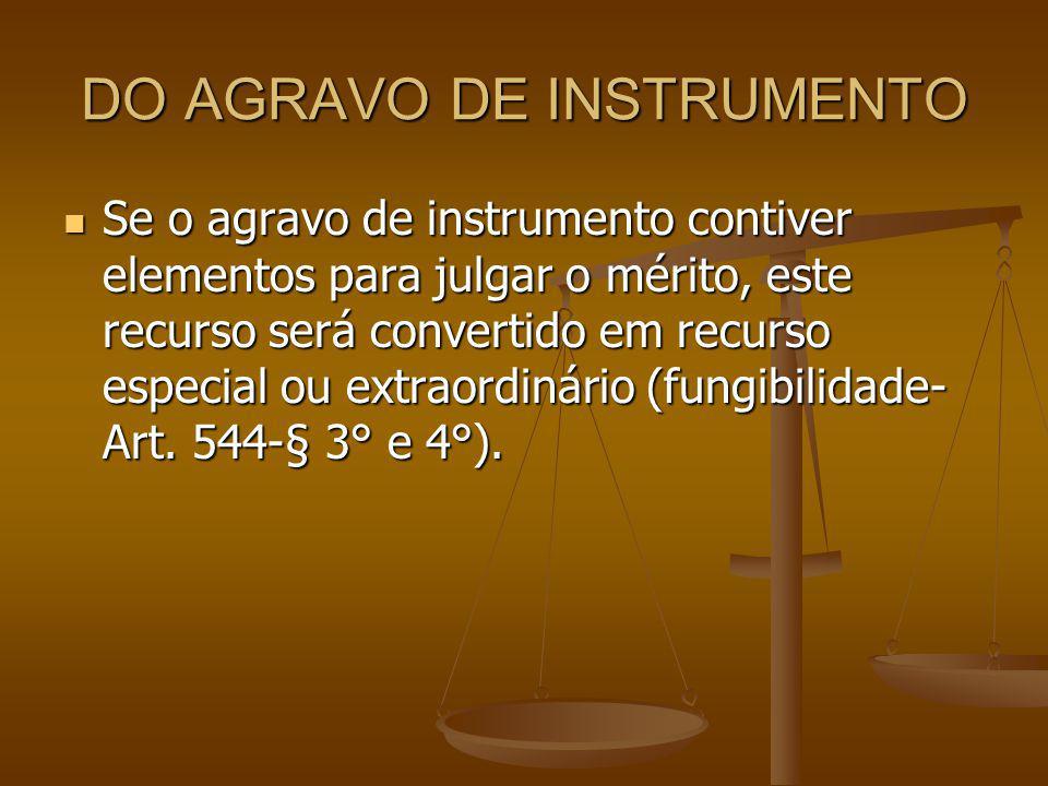 DO AGRAVO DE INSTRUMENTO Se o agravo de instrumento contiver elementos para julgar o mérito, este recurso será convertido em recurso especial ou extra