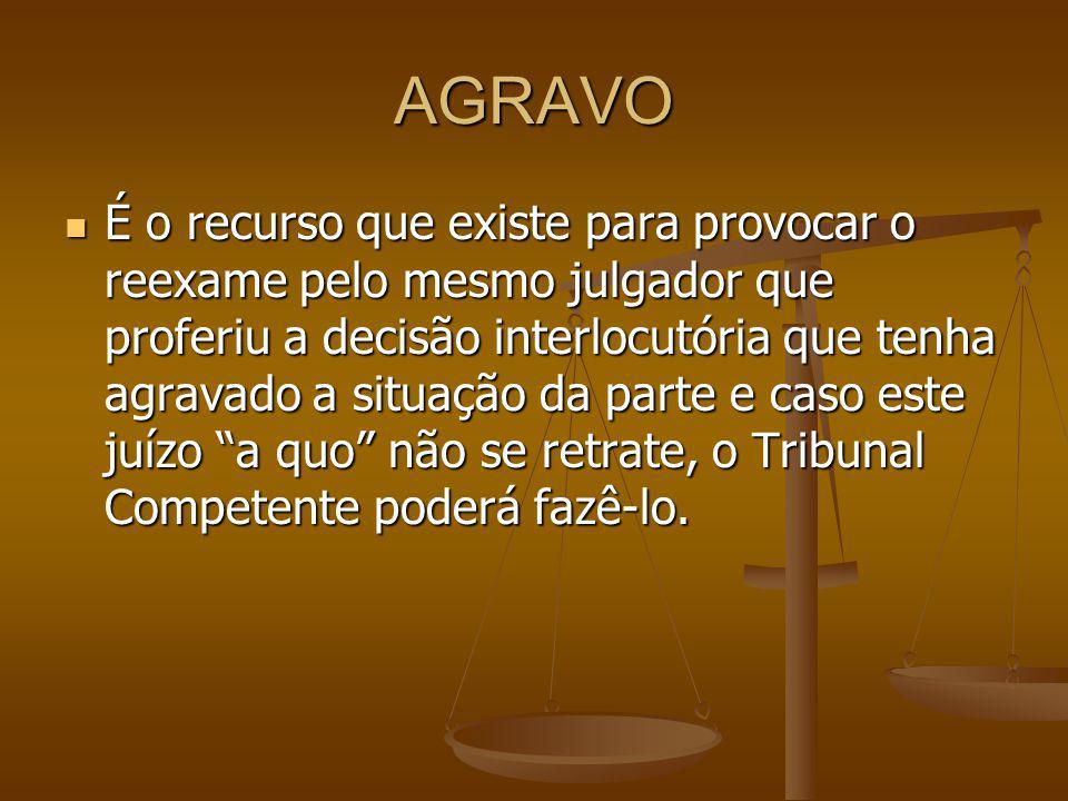 AGRAVO Atualmente, há uma corrente que aceita o efeito ativo do agravo, ou seja, a própria parte que requereu a decisão interlocutória (ex.
