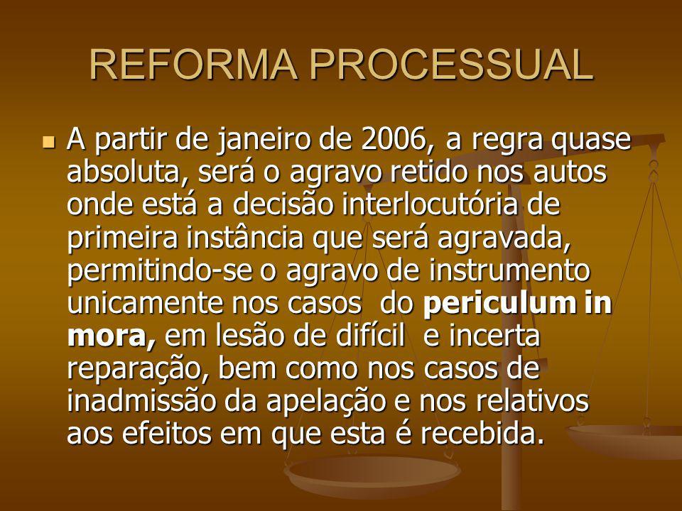 REFORMA PROCESSUAL A partir de janeiro de 2006, a regra quase absoluta, será o agravo retido nos autos onde está a decisão interlocutória de primeira