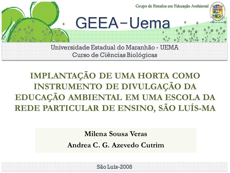 IMPLANTAÇÃO DE UMA HORTA COMO INSTRUMENTO DE DIVULGAÇÃO DA EDUCAÇÃO AMBIENTAL EM UMA ESCOLA DA REDE PARTICULAR DE ENSINO, SÃO LUÍS-MA Milena Sousa Ver
