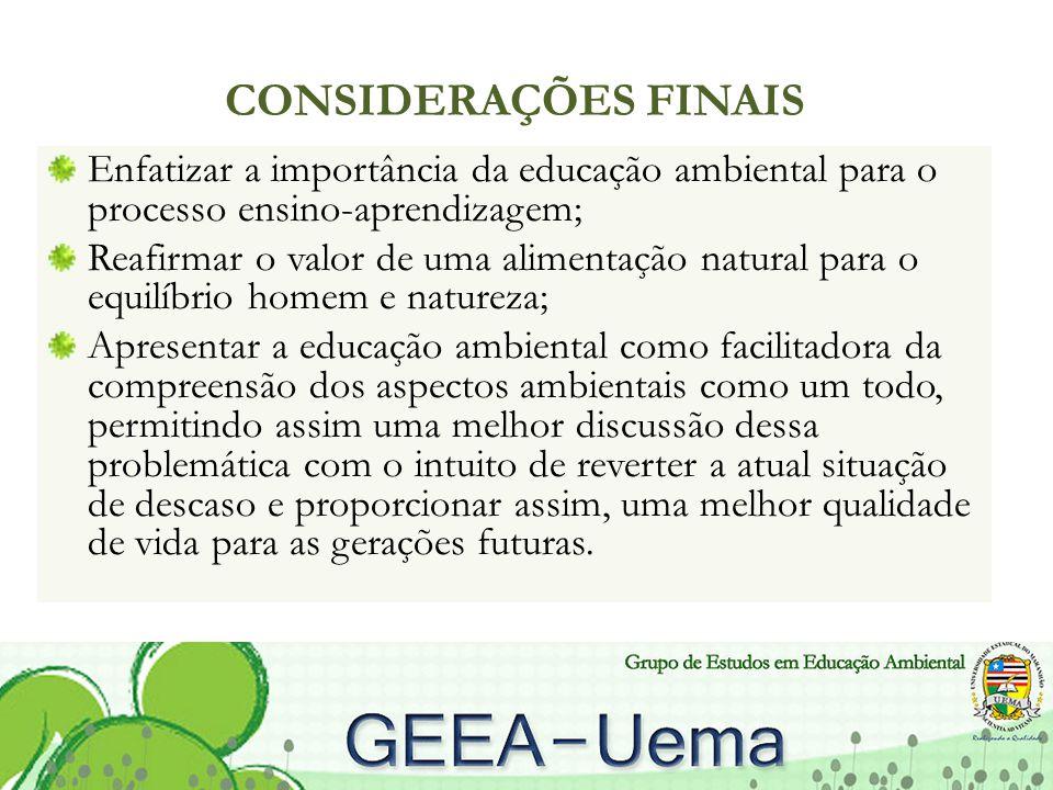 CONSIDERAÇÕES FINAIS Enfatizar a importância da educação ambiental para o processo ensino-aprendizagem; Reafirmar o valor de uma alimentação natural p