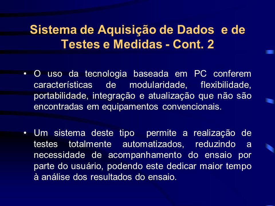 Sistema de Aquisição de Dados e de Testes e Medidas - Cont. 2 O uso da tecnologia baseada em PC conferem características de modularidade, flexibilidad