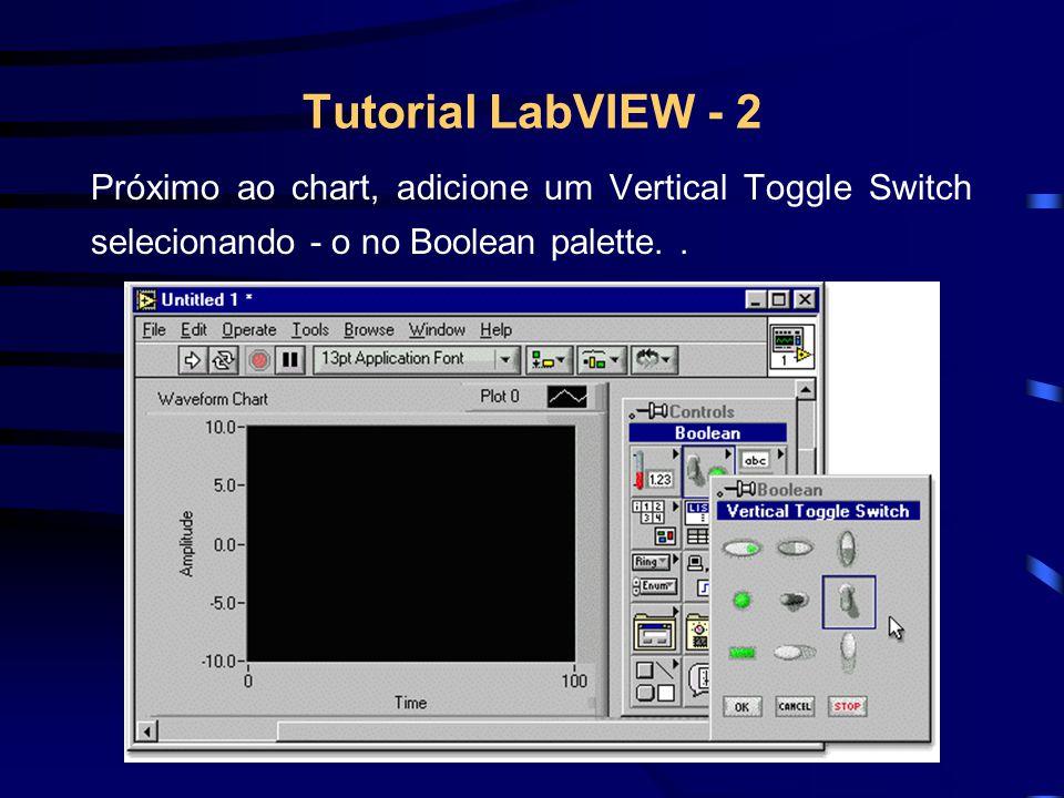 Tutorial LabVIEW - 2 Próximo ao chart, adicione um Vertical Toggle Switch selecionando - o no Boolean palette..