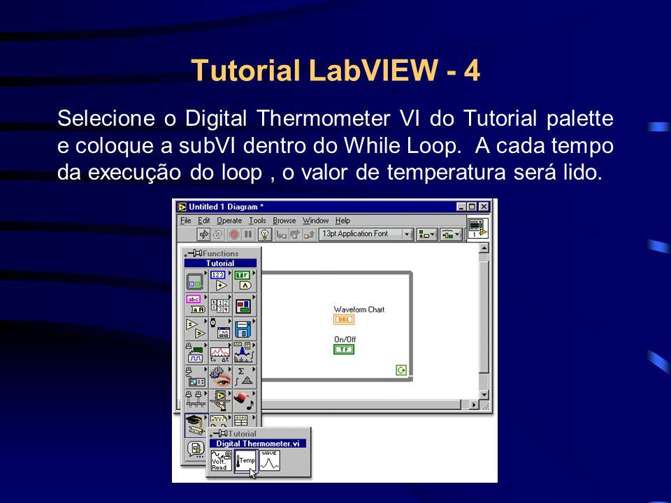 Tutorial LabVIEW - 4 Selecione o Digital Thermometer VI do Tutorial palette e coloque a subVI dentro do While Loop. A cada tempo da execução do loop,