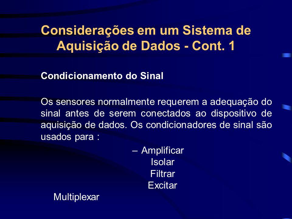 Considerações em um Sistema de Aquisição de Dados - Cont. 1 Condicionamento do Sinal Os sensores normalmente requerem a adequação do sinal antes de se