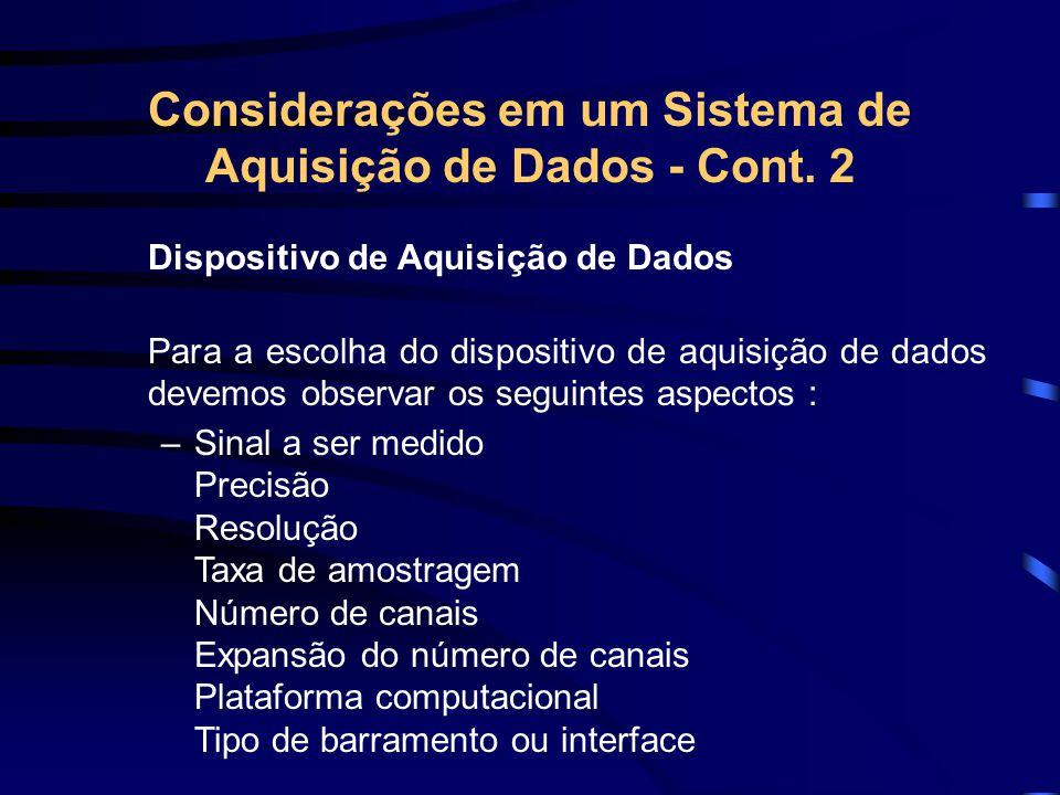 Considerações em um Sistema de Aquisição de Dados - Cont. 2 Dispositivo de Aquisição de Dados Para a escolha do dispositivo de aquisição de dados deve