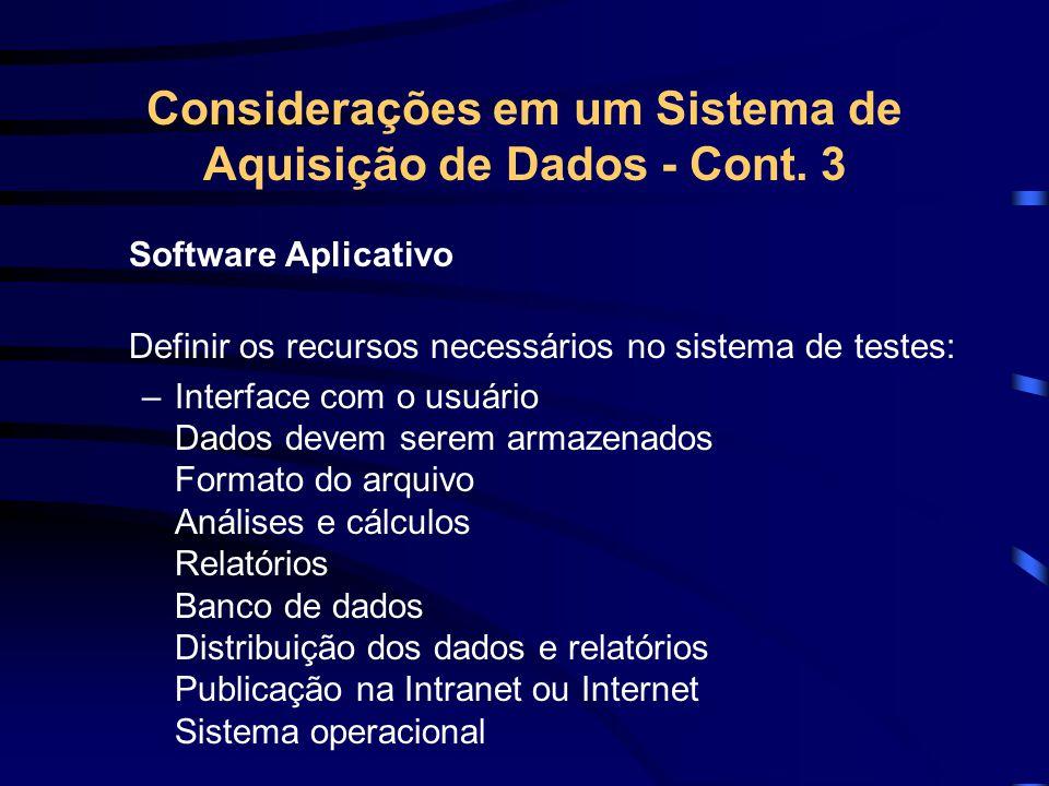 Considerações em um Sistema de Aquisição de Dados - Cont. 3 Software Aplicativo Definir os recursos necessários no sistema de testes: –Interface com o