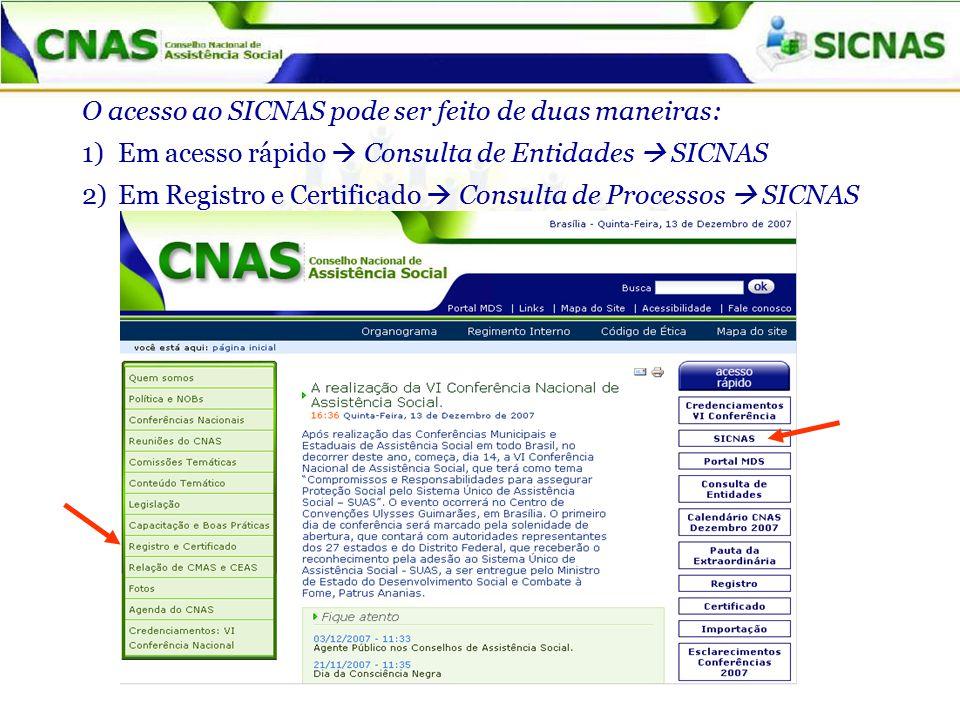 O acesso ao SICNAS pode ser feito de duas maneiras: 1)Em acesso rápido  Consulta de Entidades  SICNAS 2)Em Registro e Certificado  Consulta de Processos  SICNAS