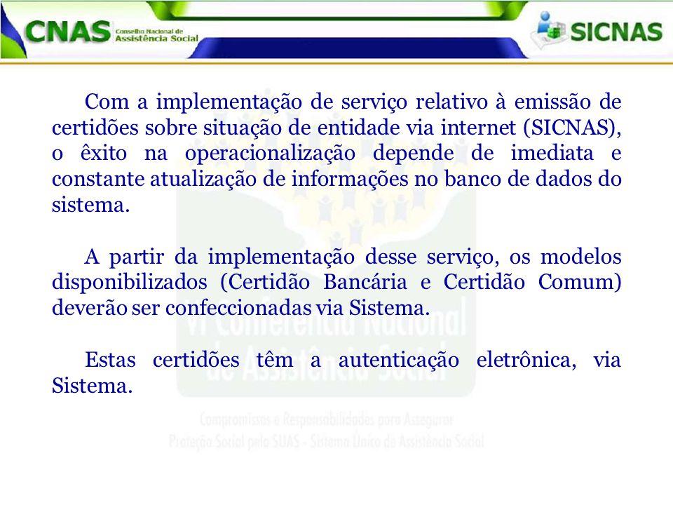 Com a implementação de serviço relativo à emissão de certidões sobre situação de entidade via internet (SICNAS), o êxito na operacionalização depende de imediata e constante atualização de informações no banco de dados do sistema.