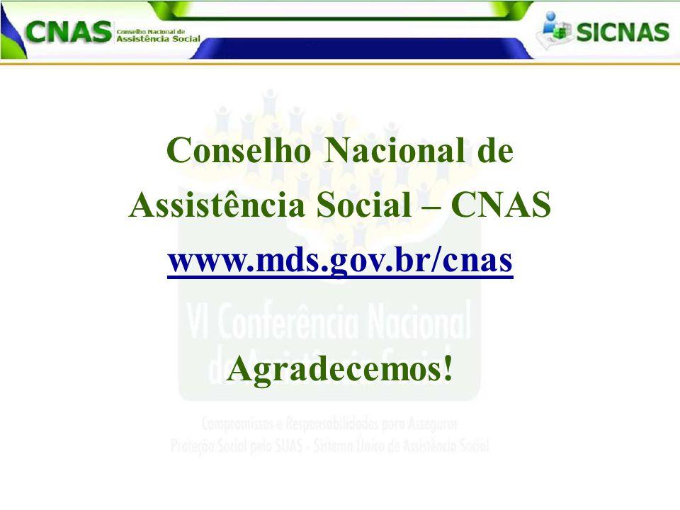 Conselho Nacional de Assistência Social – CNAS www.mds.gov.br/cnas Agradecemos!