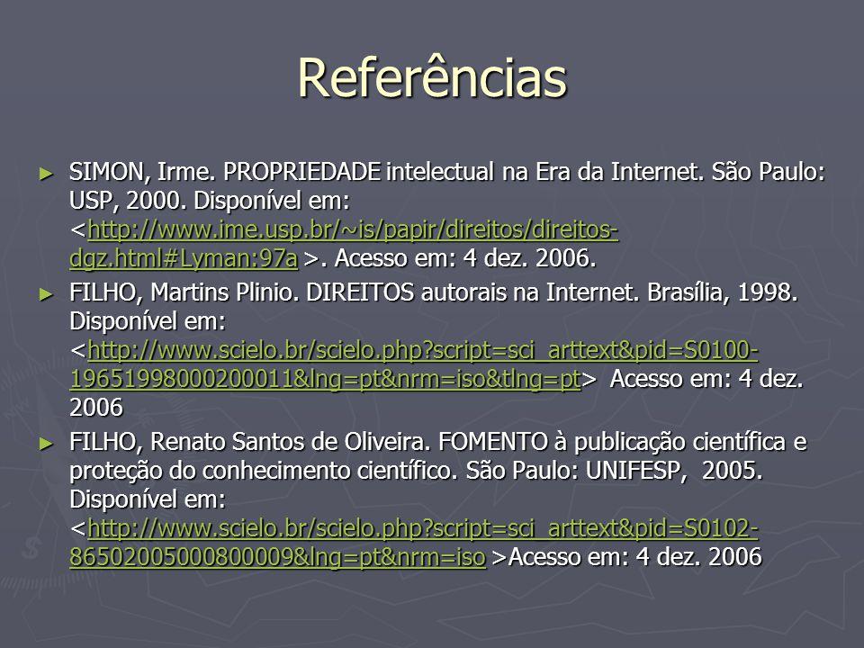 Referências ► SIMON, Irme.PROPRIEDADE intelectual na Era da Internet.