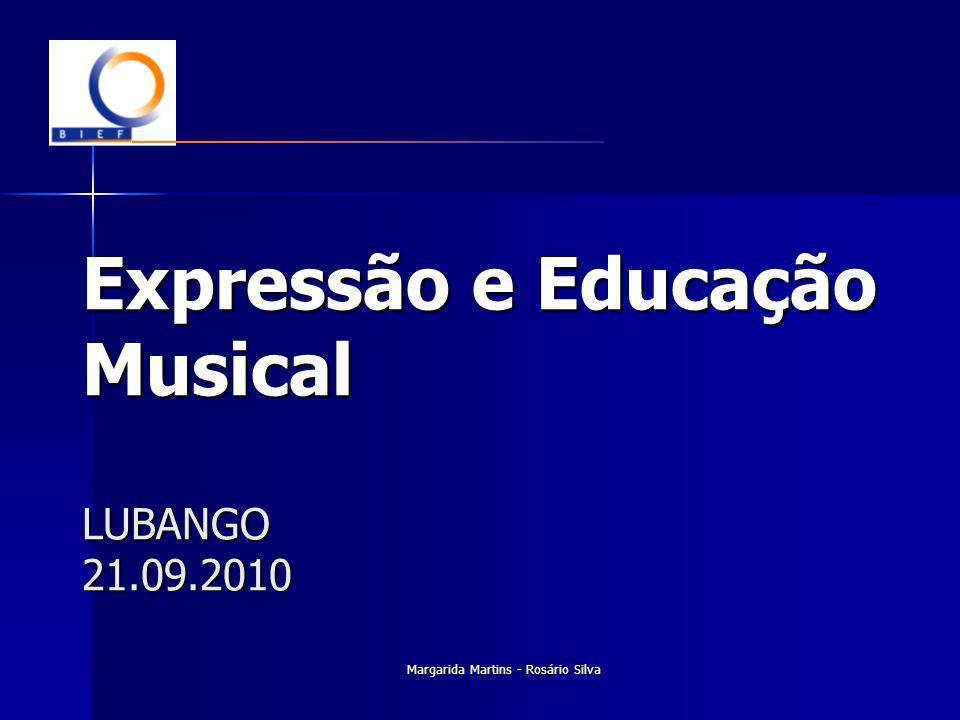Margarida Martins - Rosário Silva Expressão e Educação Musical LUBANGO 21.09.2010