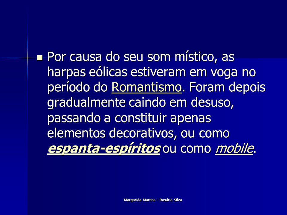 Margarida Martins - Rosário Silva Por causa do seu som místico, as harpas eólicas estiveram em voga no período do Romantismo. Foram depois gradualment