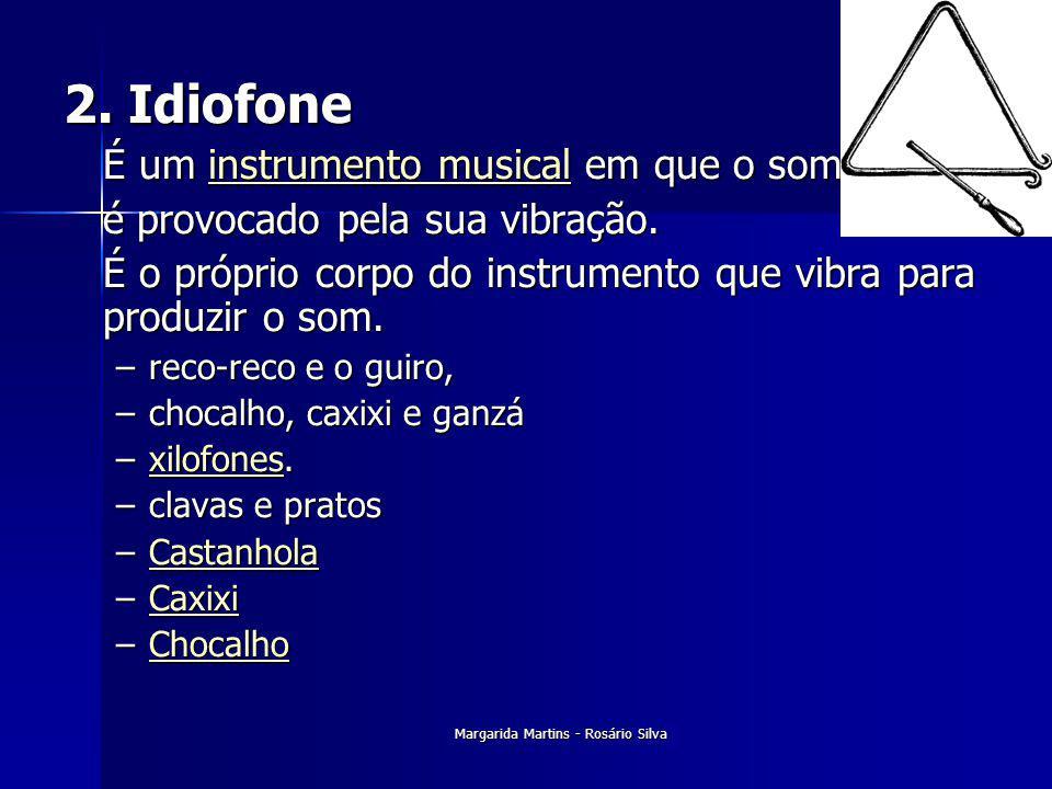 2. Idiofone É um instrumento musical em que o som É um instrumento musical em que o sominstrumento musicalinstrumento musical é provocado pela sua vib