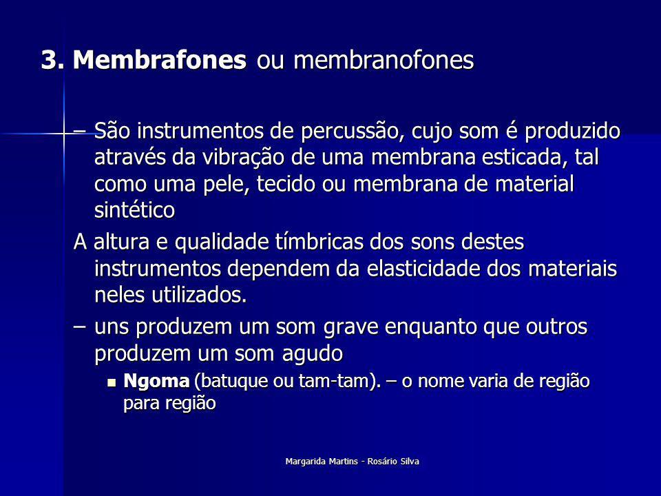 Margarida Martins - Rosário Silva 3. Membrafones ou membranofones –São instrumentos de percussão, cujo som é produzido através da vibração de uma memb