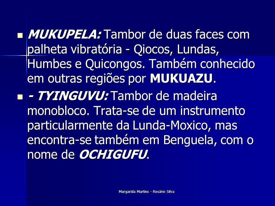 Margarida Martins - Rosário Silva MUKUPELA: Tambor de duas faces com palheta vibratória - Qiocos, Lundas, Humbes e Quicongos. Também conhecido em outr
