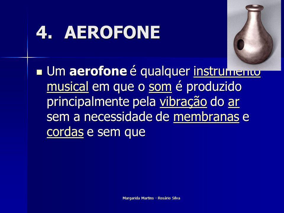 4.AEROFONE Um aerofone é qualquer instrumento musical em que o som é produzido principalmente pela vibração do ar sem a necessidade de membranas e cor