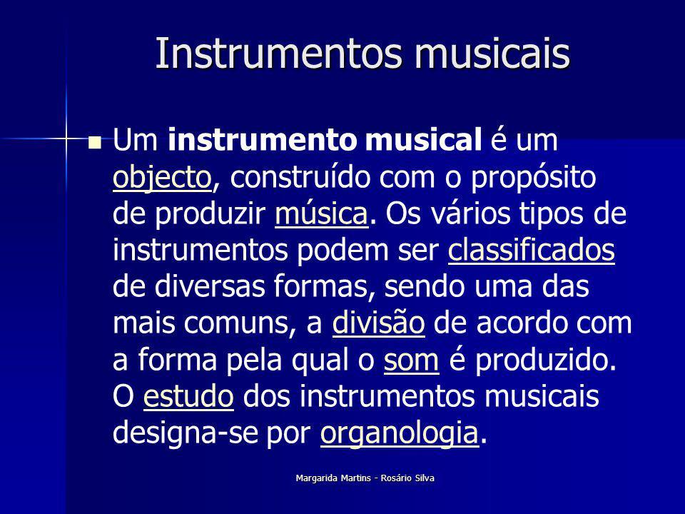 Margarida Martins - Rosário Silva Instrumentos musicais Um instrumento musical é um objecto, construído com o propósito de produzir música. Os vários