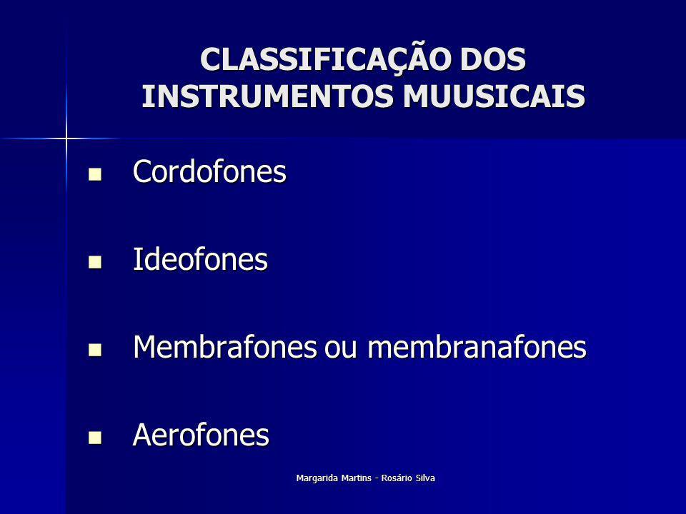 Margarida Martins - Rosário Silva CLASSIFICAÇÃO DOS INSTRUMENTOS MUUSICAIS Cordofones Cordofones Ideofones Ideofones Membrafones ou membranafones Memb