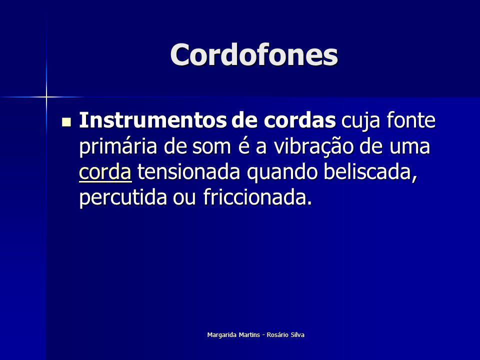 Margarida Martins - Rosário Silva Cordofones Instrumentos de cordas cuja fonte primária de som é a vibração de uma corda tensionada quando beliscada,