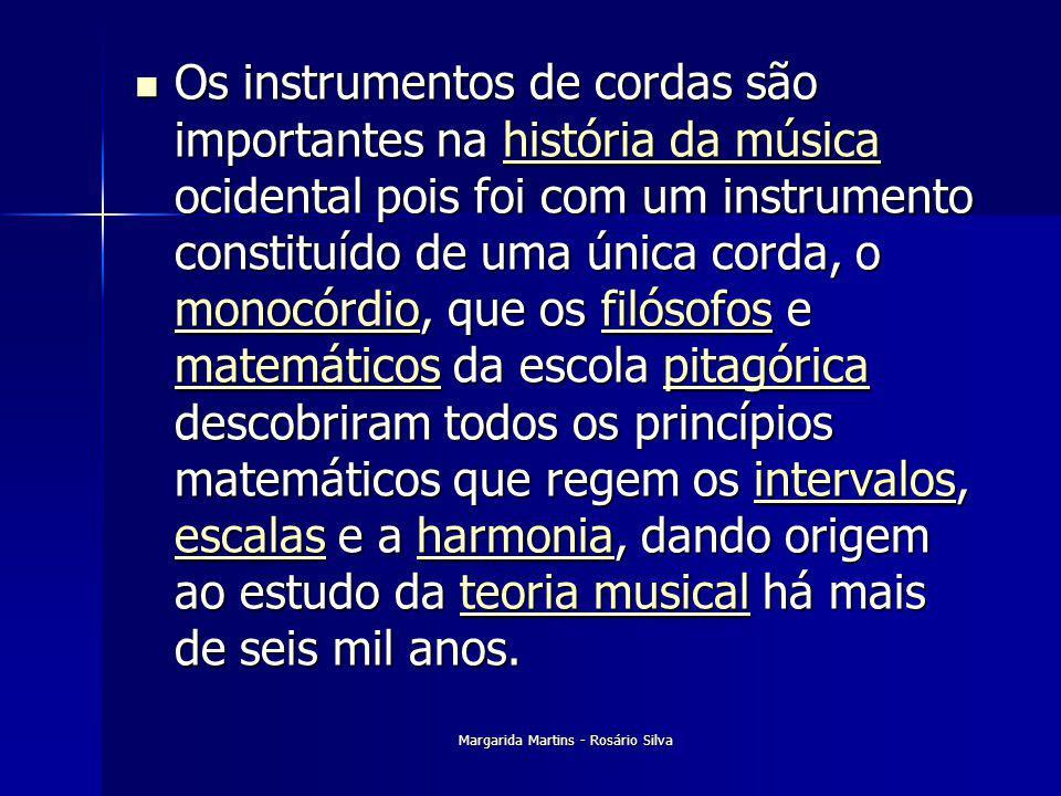 Margarida Martins - Rosário Silva Os instrumentos de cordas são importantes na história da música ocidental pois foi com um instrumento constituído de