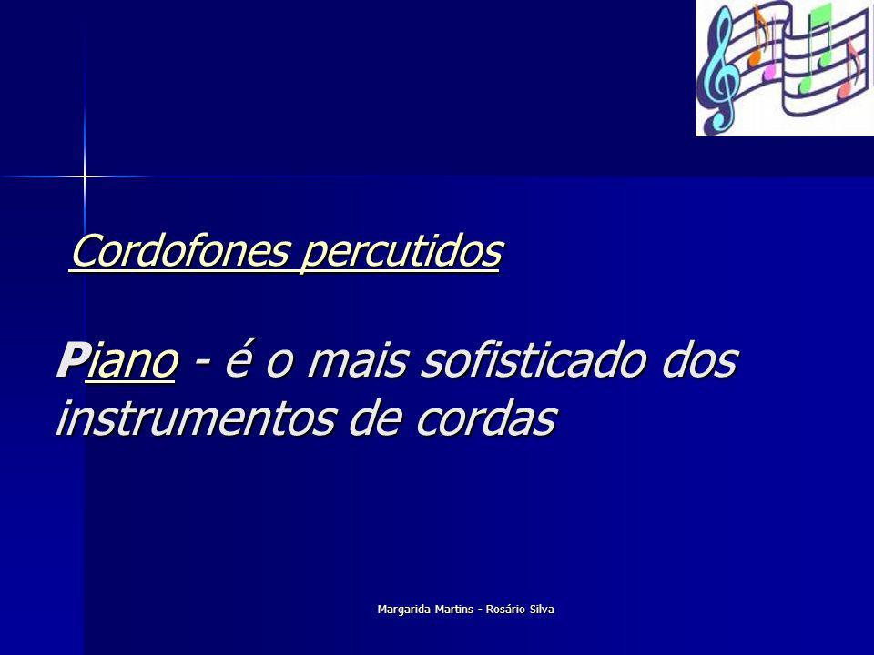 Margarida Martins - Rosário Silva Cordofones percutidos Piano - é o mais sofisticado dos instrumentos de cordas Cordofones percutidos Piano - é o mais