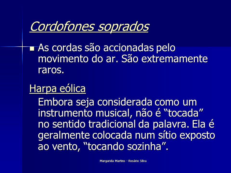 Margarida Martins - Rosário Silva Cordofones soprados Cordofones soprados As cordas são accionadas pelo movimento do ar. São extremamente raros. As co