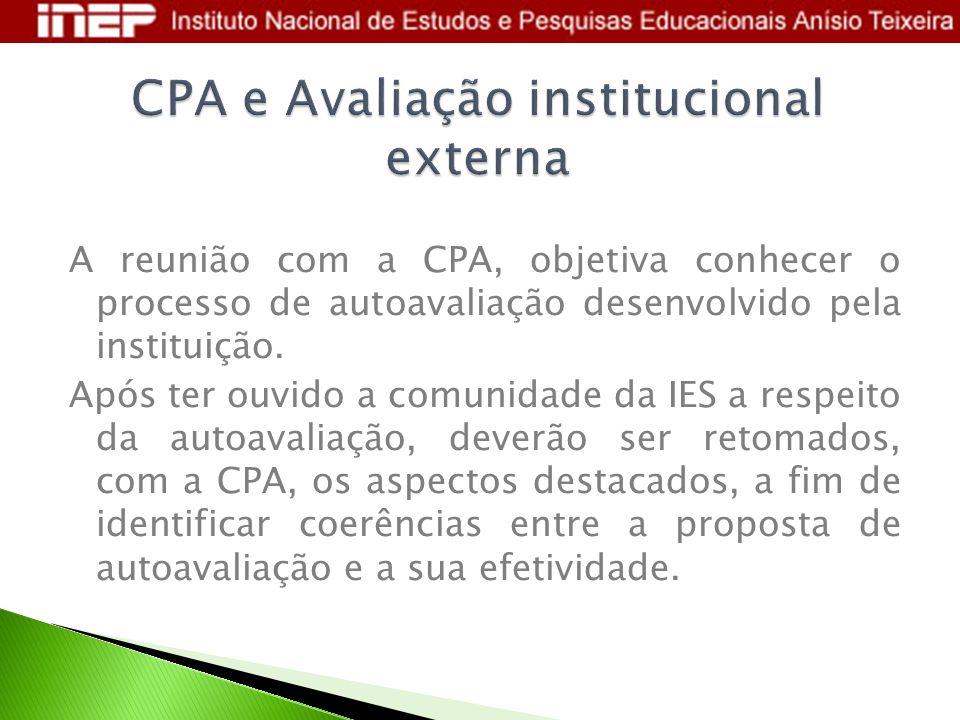 A reunião com a CPA, objetiva conhecer o processo de autoavaliação desenvolvido pela instituição. Após ter ouvido a comunidade da IES a respeito da au
