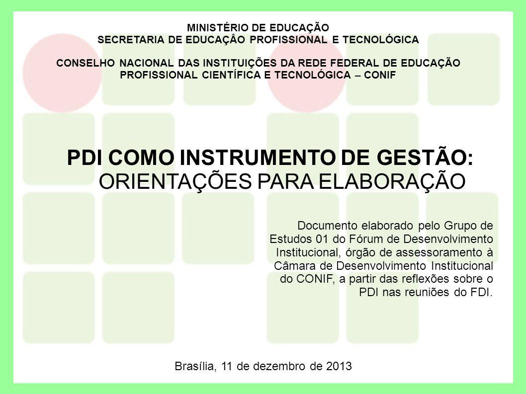 PDI COMO INSTRUMENTO DE GESTÃO: ORIENTAÇÕES PARA ELABORAÇÃO MINISTÉRIO DE EDUCAÇÃO SECRETARIA DE EDUCAÇÂO PROFISSIONAL E TECNOLÓGICA CONSELHO NACIONAL
