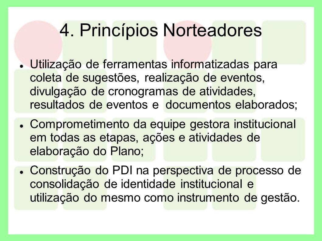 4. Princípios Norteadores Utilização de ferramentas informatizadas para coleta de sugestões, realização de eventos, divulgação de cronogramas de ativi
