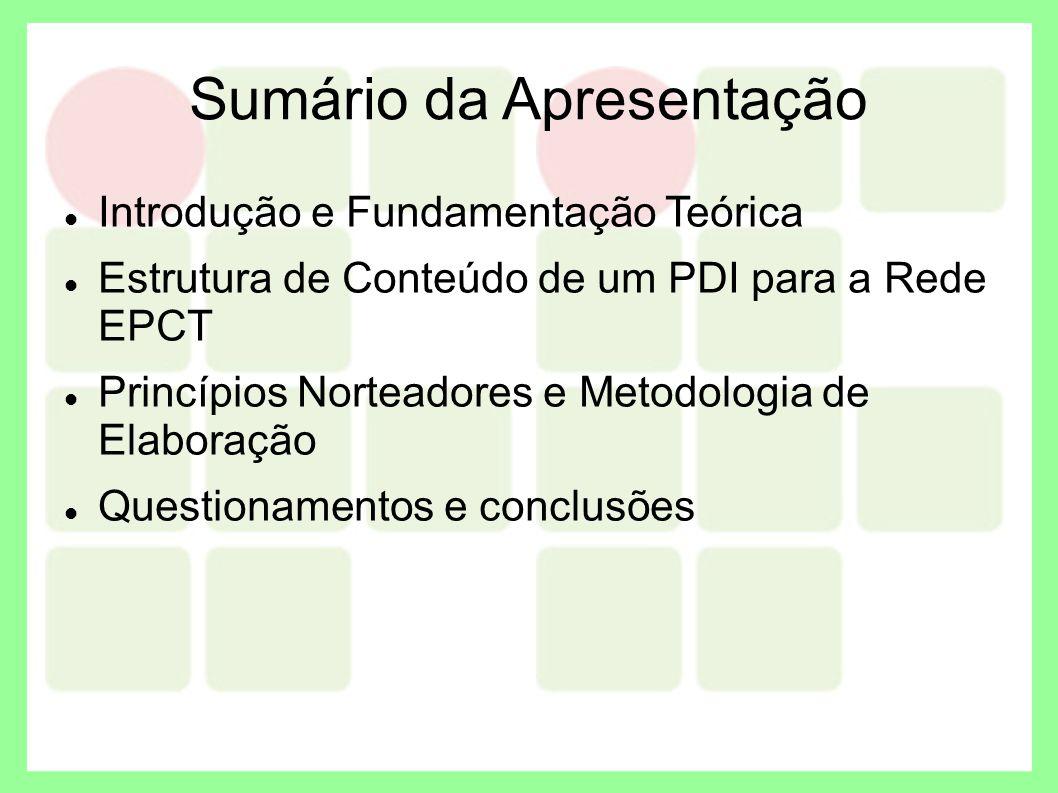 Sumário da Apresentação Introdução e Fundamentação Teórica Estrutura de Conteúdo de um PDI para a Rede EPCT Princípios Norteadores e Metodologia de El