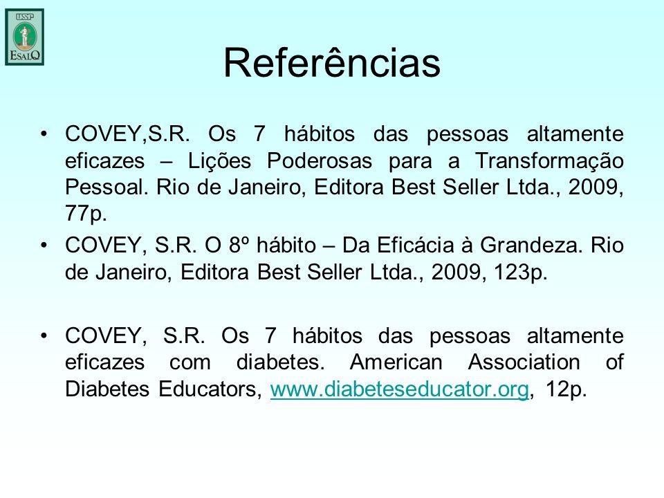 Referências COVEY,S.R. Os 7 hábitos das pessoas altamente eficazes – Lições Poderosas para a Transformação Pessoal. Rio de Janeiro, Editora Best Selle