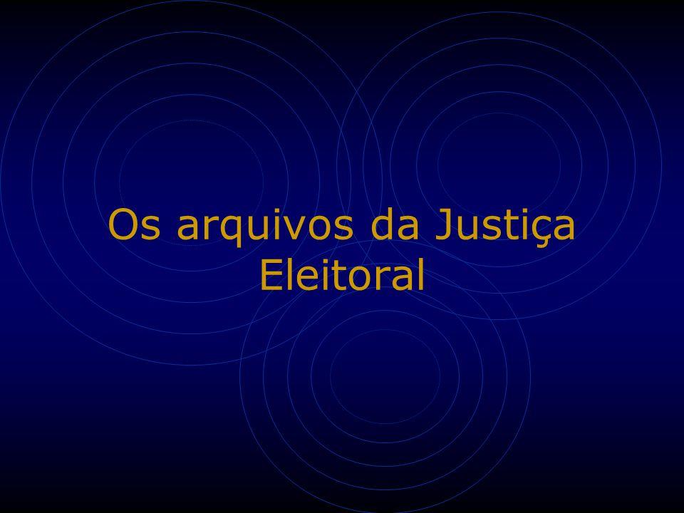 Os arquivos da Justiça Eleitoral