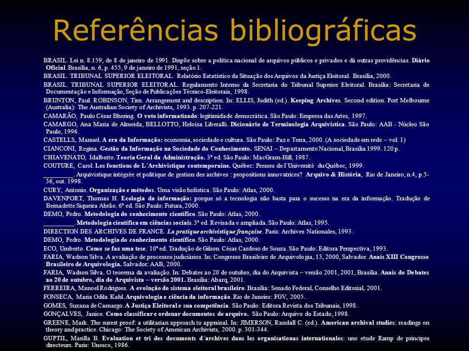 Referências bibliográficas BRASIL. Lei n. 8.159, de 8 de janeiro de 1991. Dispõe sobre a política nacional de arquivos públicos e privados e dá outras
