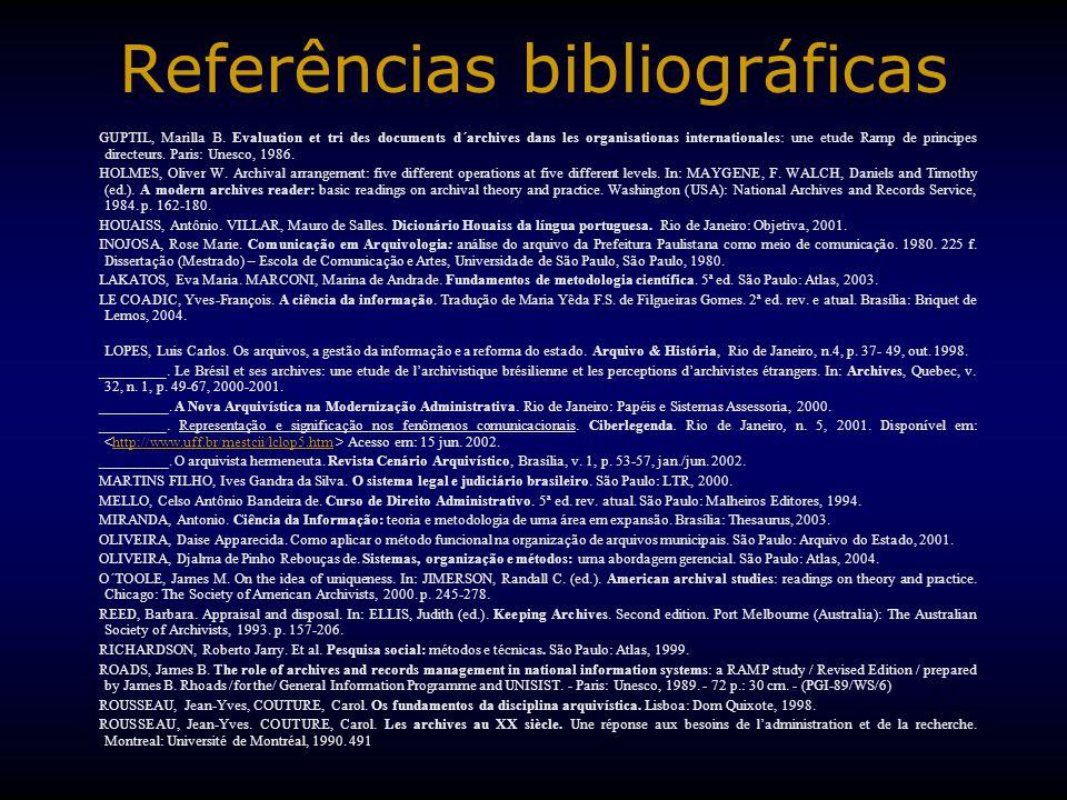 Referências bibliográficas GUPTIL, Marilla B. Evaluation et tri des documents d´archives dans les organisationas internationales: une etude Ramp de pr