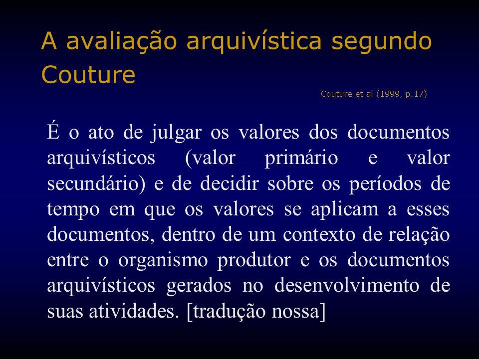 A avaliação arquivística segundo Couture Couture et al (1999, p.17) É o ato de julgar os valores dos documentos arquivísticos (valor primário e valor