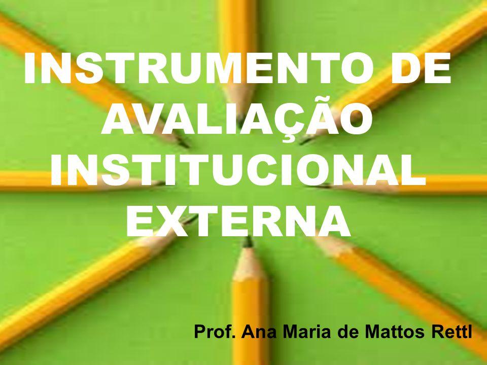 INSTRUMENTO DE AVALIAÇÃO INSTITUCIONAL EXTERNA Prof. Ana Maria de Mattos Rettl