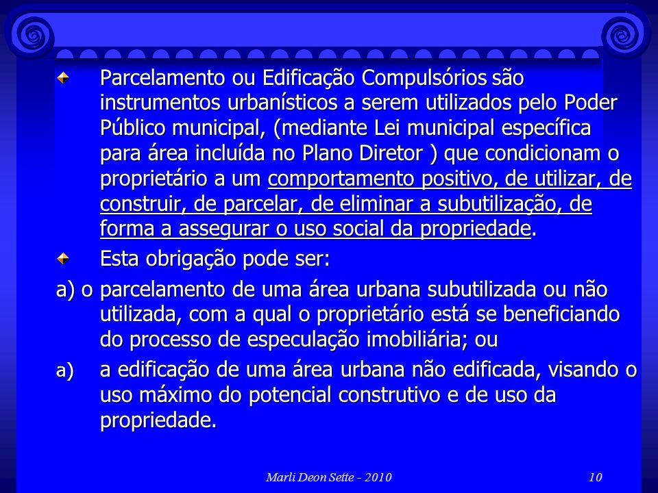 Marli Deon Sette - 201010 Parcelamento ou Edificação Compulsórios são instrumentos urbanísticos a serem utilizados pelo Poder Público municipal, (medi