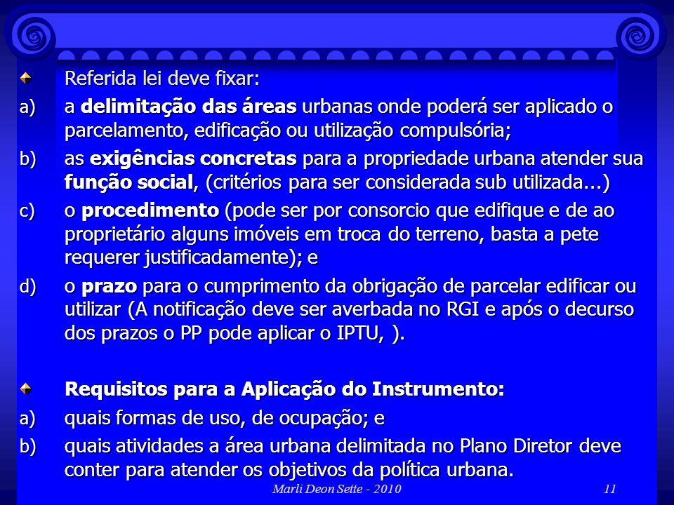 Marli Deon Sette - 201011 Referida lei deve fixar: a) a delimitação das áreas urbanas onde poderá ser aplicado o parcelamento, edificação ou utilizaçã