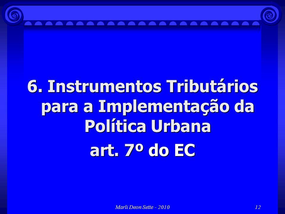 Marli Deon Sette - 201012 6. Instrumentos Tributários para a Implementação da Política Urbana art. 7º do EC