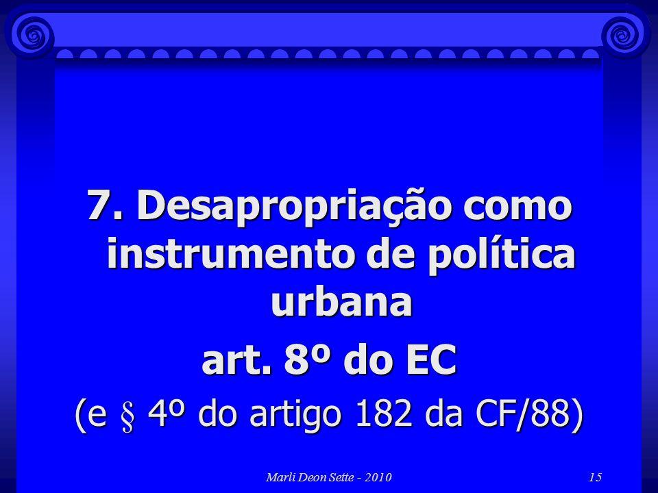 Marli Deon Sette - 201015 7. Desapropriação como instrumento de política urbana art. 8º do EC (e § 4º do artigo 182 da CF/88)