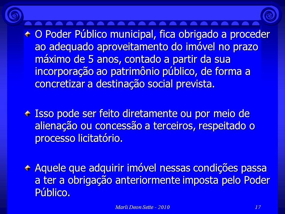 Marli Deon Sette - 201017 O Poder Público municipal, fica obrigado a proceder ao adequado aproveitamento do imóvel no prazo máximo de 5 anos, contado