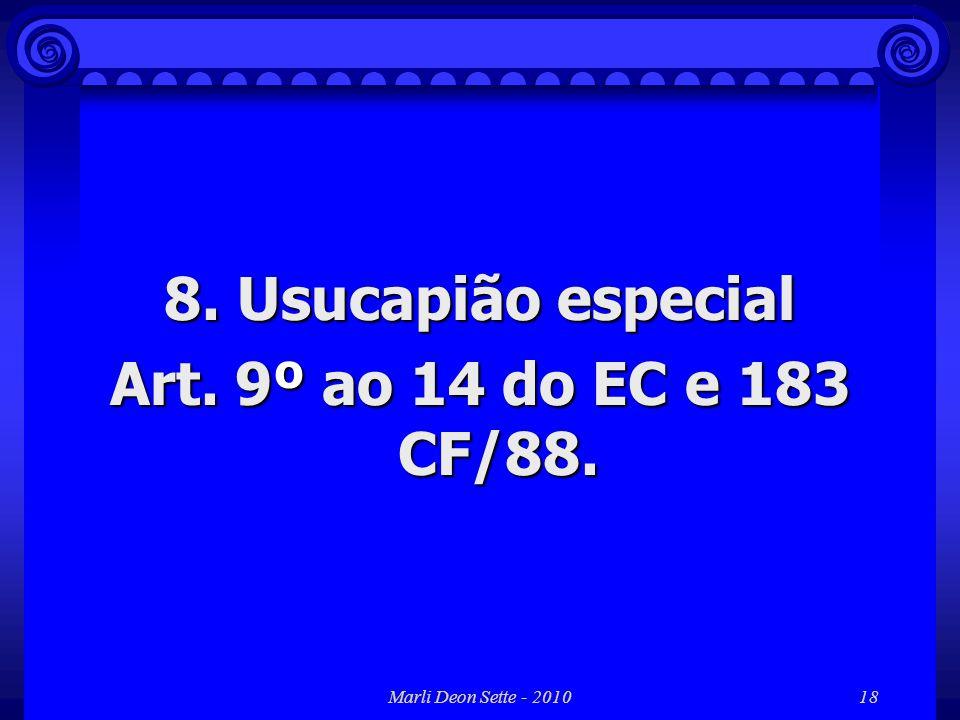 Marli Deon Sette - 201018 8. Usucapião especial Art. 9º ao 14 do EC e 183 CF/88.
