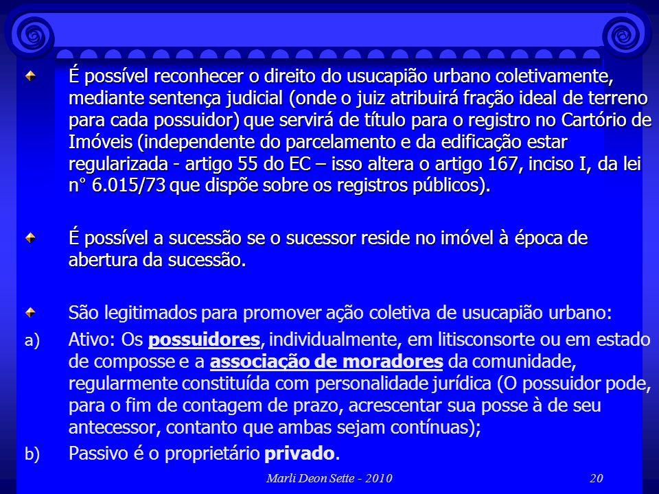 Marli Deon Sette - 201020 É possível reconhecer o direito do usucapião urbano coletivamente, mediante sentença judicial (onde o juiz atribuirá fração