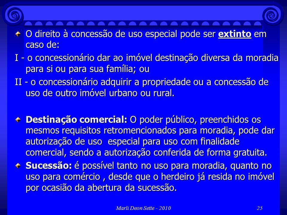 Marli Deon Sette - 201025 O direito à concessão de uso especial pode ser extinto em caso de: I - o concessionário dar ao imóvel destinação diversa da