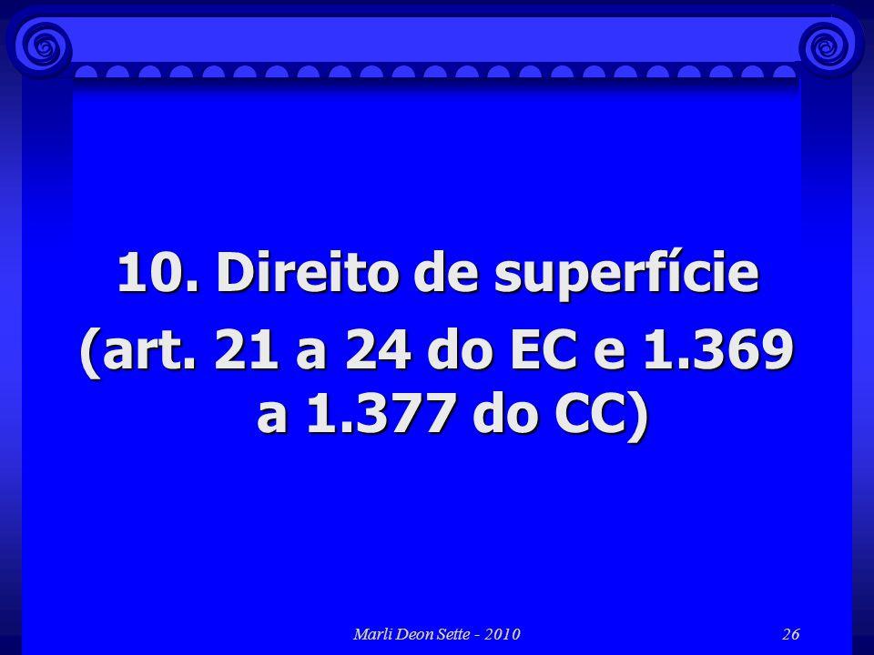 Marli Deon Sette - 201026 10. Direito de superfície (art. 21 a 24 do EC e 1.369 a 1.377 do CC)