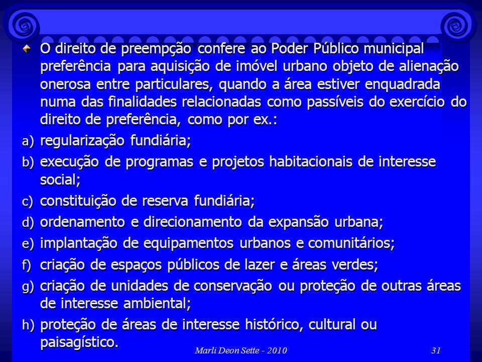 Marli Deon Sette - 201031 O direito de preempção confere ao Poder Público municipal preferência para aquisição de imóvel urbano objeto de alienação on