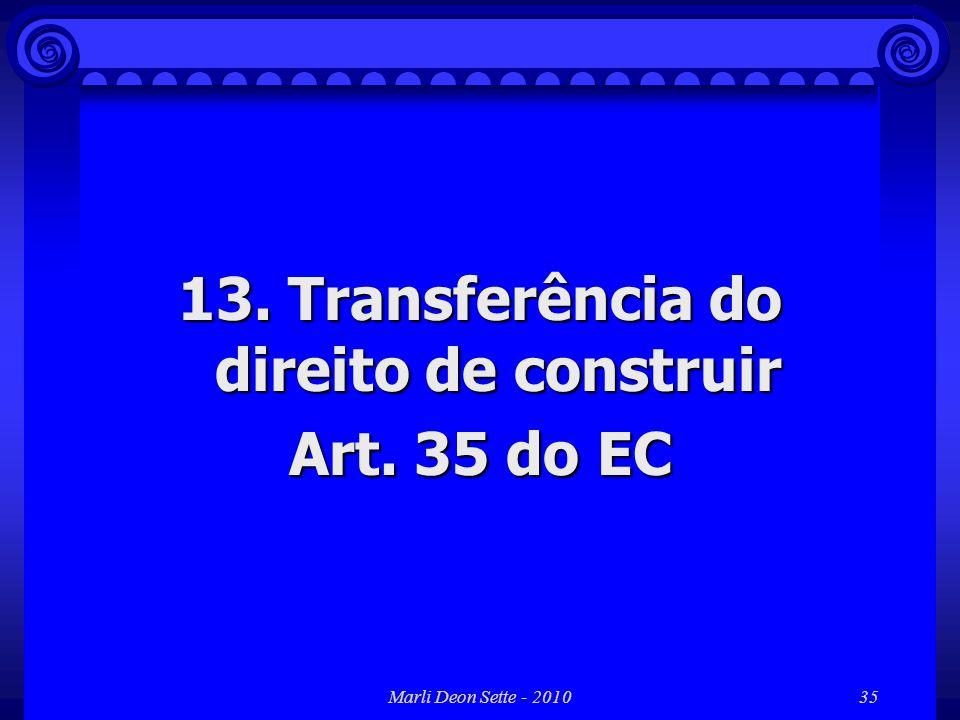 Marli Deon Sette - 201035 13. Transferência do direito de construir Art. 35 do EC